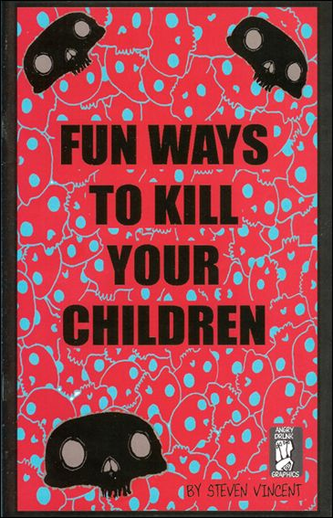 Fun Ways to Kill Your Children 1-A by Angry Drunk Graphics