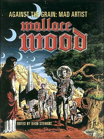 Against the Grain: Mad Artist Wallace Wood 1-A by TwoMorrows